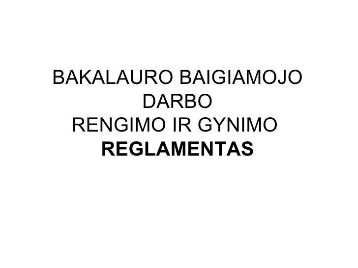 BAKALAURO BAIGIAMOJO DARBO RENGIMO IR GYNIMO  REGLAMENTAS