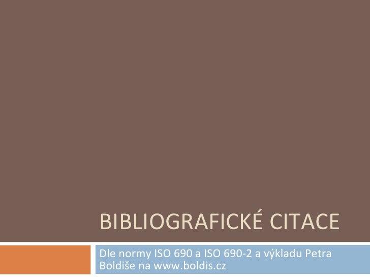 BIBLIOGRAFICKÉ CITACE Dle normy ISO 690 a ISO 690-2 a výkladu Petra Boldiše na www.boldis.cz