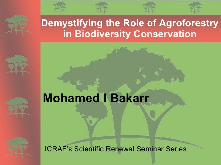 Demystifying the Role of Agroforestry in Biodiversity Conservation Mohamed I Bakarr   ICRAF's Scientific Renewal Seminar S...