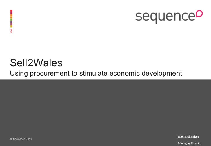 Sell2Wales Using procurement to stimulate economic development Richard Baker Managing Director