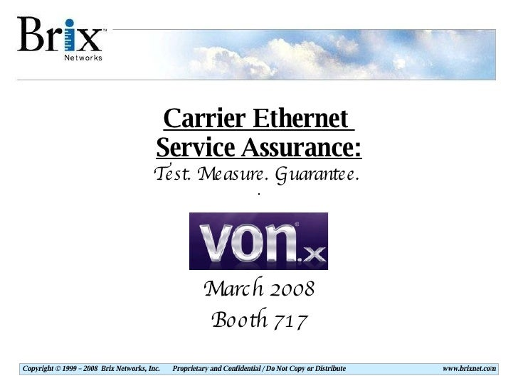 March 2008 Booth 717 Carrier Ethernet  Service Assurance: Test. Measure. Guarantee.