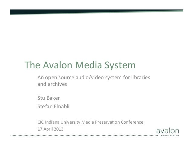 The	   Avalon	   Media	   System	    An	   open	   source	   audio/video	   system	   for	   libraries	    and	   archives...