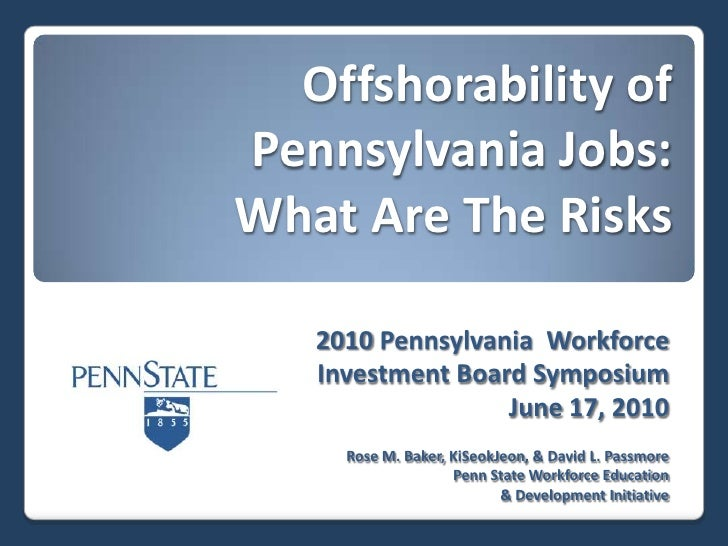 Offshorability of Pennsylvania Jobs:What Are The Risks?<br />2010 Pennsylvania  Workforce<br />Investment Board Symposium<...