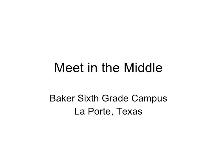 Meet in the Middle Baker Sixth Grade Campus La Porte, Texas