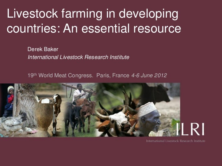 Livestock farming in developingcountries: An essential resource   Derek Baker   International Livestock Research Institute...