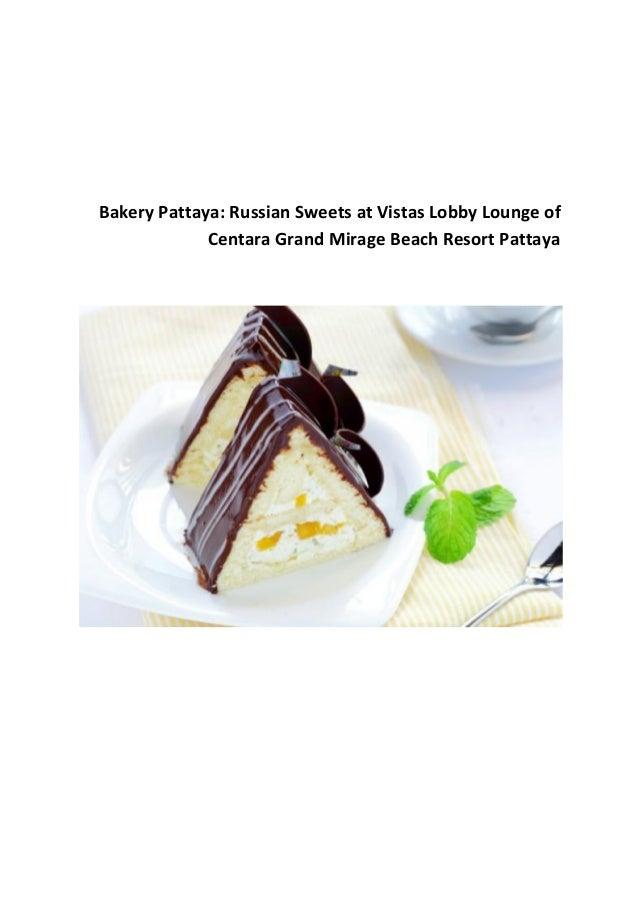 Bakery Pattaya: Russian Sweets at Vistas Lobby Lounge of Centara Grand Mirage Beach Resort Pattaya