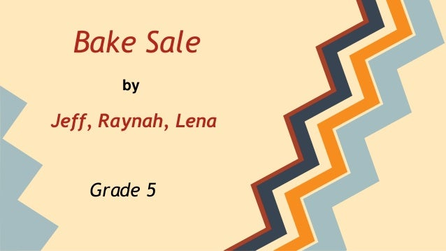 Bake Sale Jeff, Raynah, Lena by Grade 5