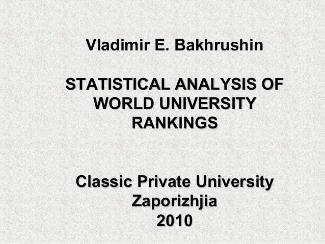 Vladimir E. BakhrushinSTATISTICAL ANALYSIS OF   WORLD UNIVERSITY       RANKINGS Classic Private University        Zaporizh...