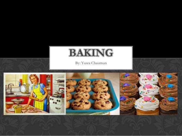 Baking Presentation For EPQ By: Yusra Chaumun