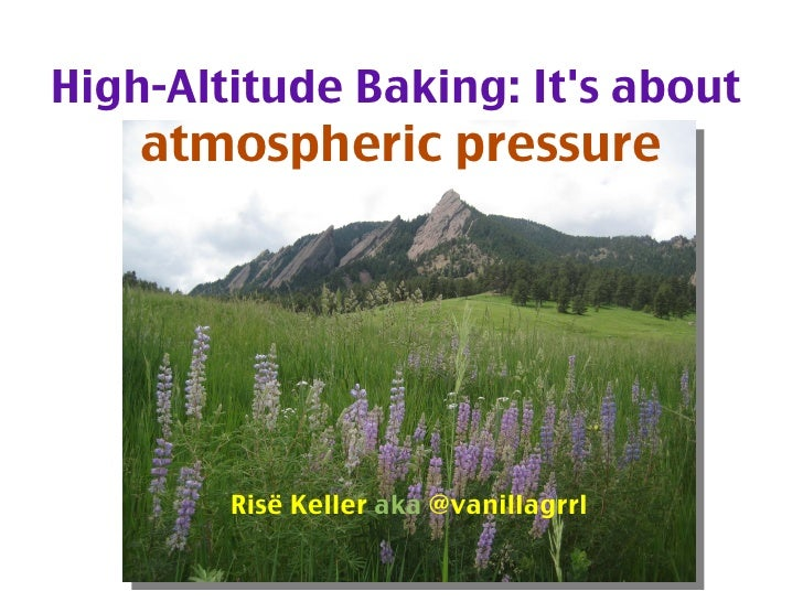 Boulder flatirons High-Altitude Baking: It's about   atmospheric pressure Ris ё  Keller  aka  @vanillagrrl