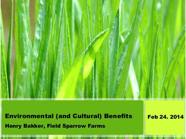 Environmental (and Cultural) Benefits Henry Bakker, Field Sparrow Farms  Feb 24. 2014