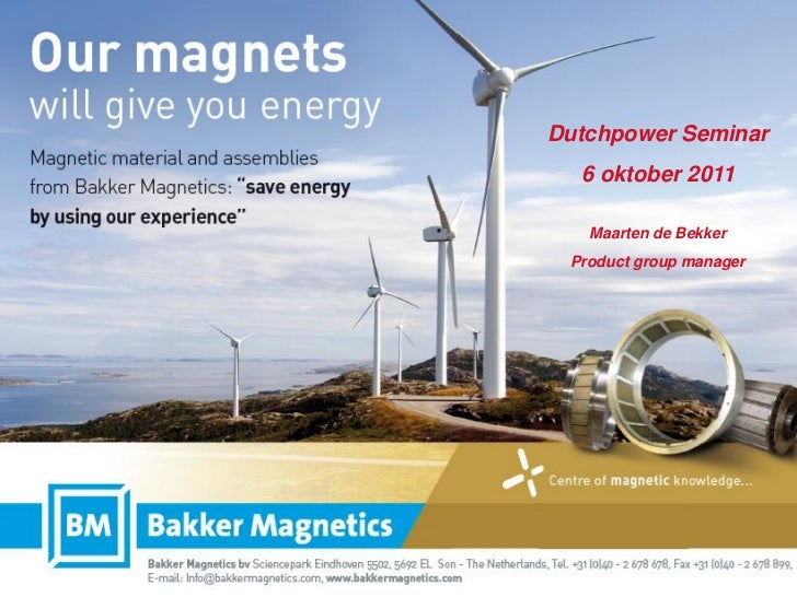Dutchpower Seminar          6 oktober 2011           Maarten de Bekker         Product group managerOur Magnets will give ...