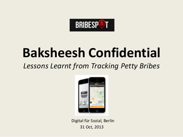 Baksheesh Confidential Lessons Learnt from Tracking Petty Bribes  Digital für Sozial, Berlin 31 Oct, 2013
