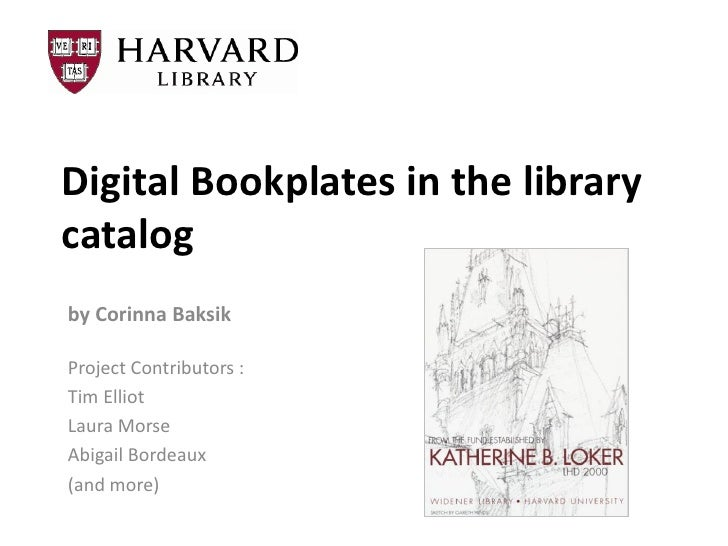 Digital Bookplates in the librarycatalogby Corinna BaksikProject Contributors :Tim ElliotLaura MorseAbigail Bordeaux(and m...