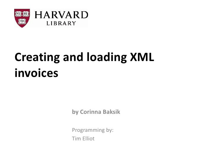 Creating and loading XMLinvoices         by Corinna Baksik         Programming by:         Tim Elliot