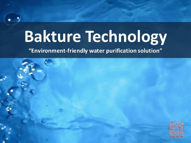 "Bakture Technology""Environment-friendly water purification solution"""