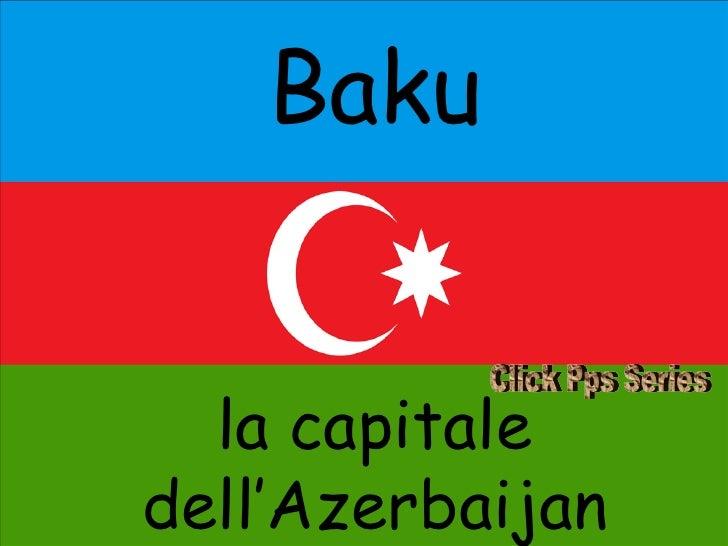 Baku la capitale dell'Azerbaijan Click Pps Series