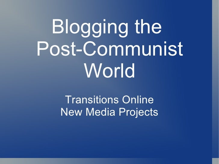 Blogging the  Post-Communist World Transitions Online New Media Projects