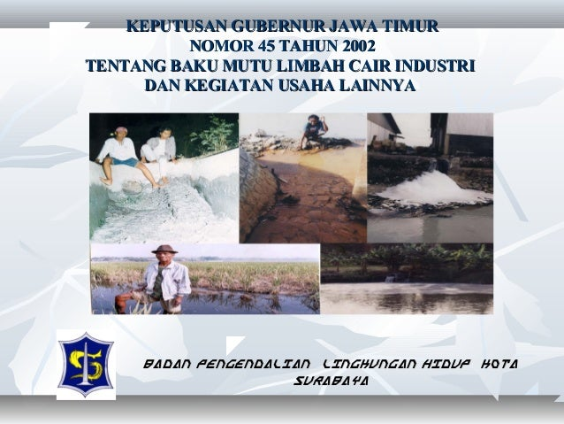 KEPUTUSAN GUBERNUR JAWA TIMUR NOMOR 45 TAHUN 2002 TENTANG BAKU MUTU LIMBAH CAIR INDUSTRI DAN KEGIATAN USAHA LAINNYA  BADAN...