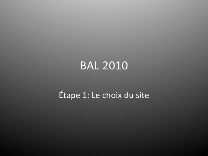 BAL 2010 Étape 1: Le choix du site
