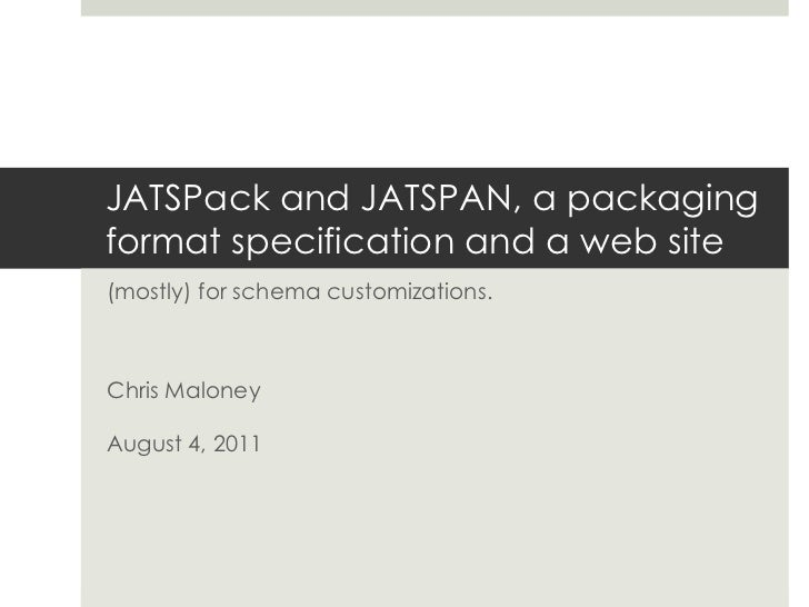 JATSPack and JATSPAN, a packaging format specification and a web site<br />(mostly) for schema customizations.<br />Chris ...