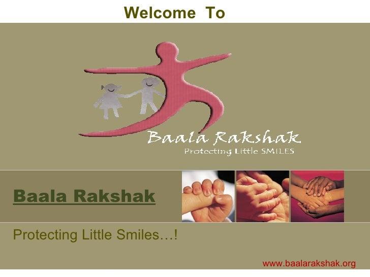 Baala Rakshak Protecting Little Smiles…! Welcome  To www.baalarakshak.org