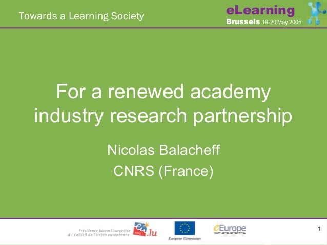 Towards a Learning Society  eLearning  Brussels 19-20 May 2005  For a renewed academy industry research partnership Nicola...