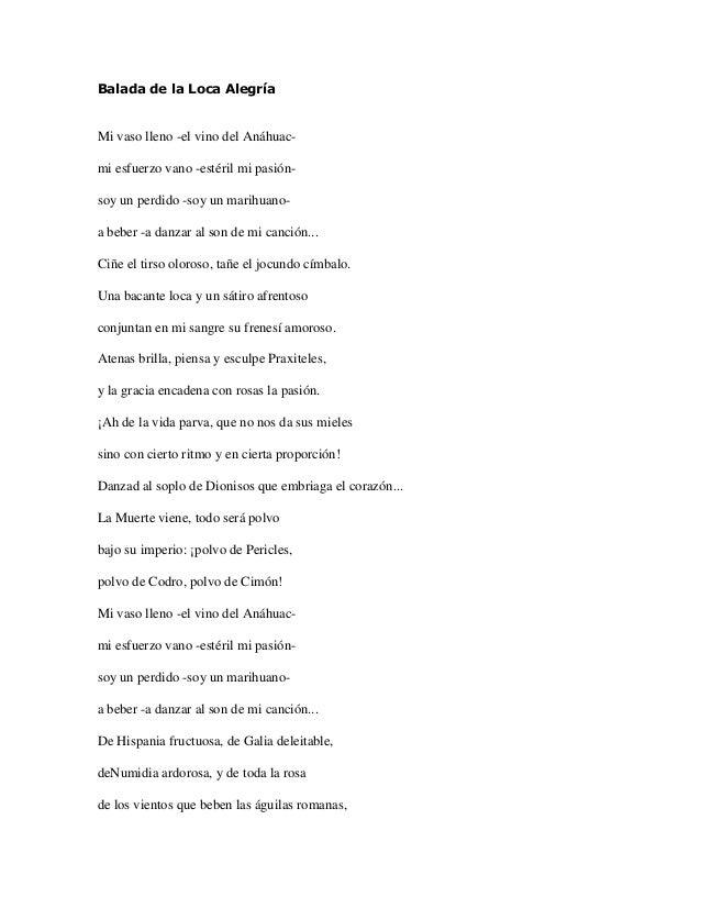 Balada de la Loca AlegríaMi vaso lleno -el vino del Anáhuac-mi esfuerzo vano -estéril mi pasión-soy un perdido -soy un mar...