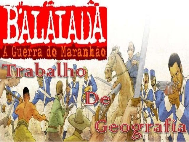 • Local • A Balaiada foi uma revolução ocorrida no Maranhão entre os anos de 1838 e 1841. Este era contrário ao poder e ao...