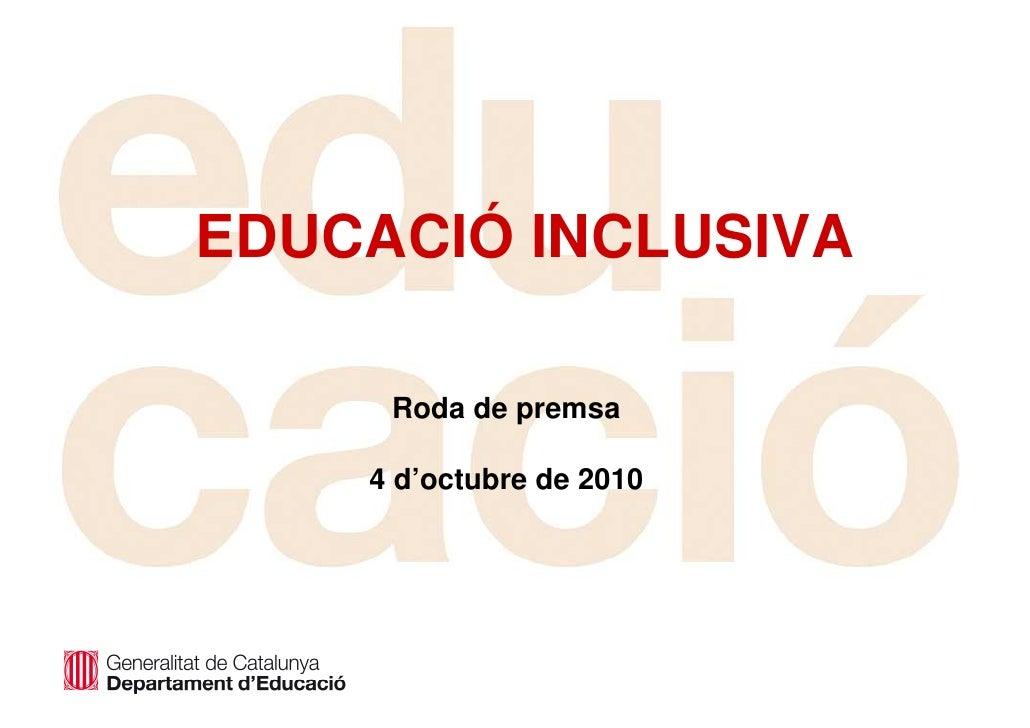 EDUCACIÓ INCLUSIVA       Roda de premsa      4 d'octubre de 2010