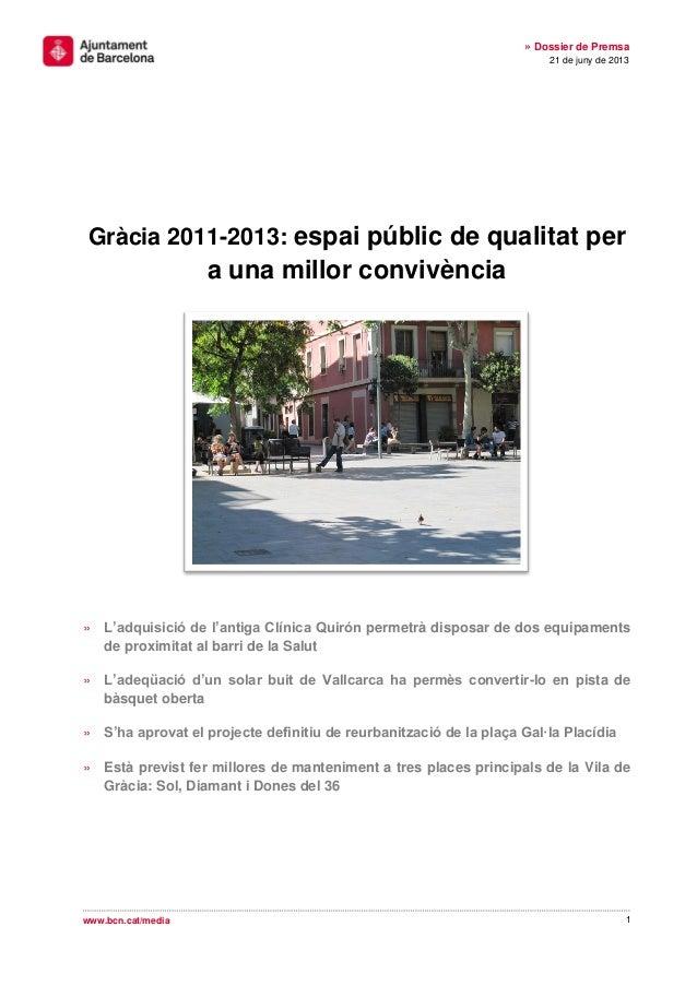 1» Dossier de Premsa21 de juny de 2013www.bcn.cat/mediaGràcia 2011-2013: espai públic de qualitat pera una millor convivèn...