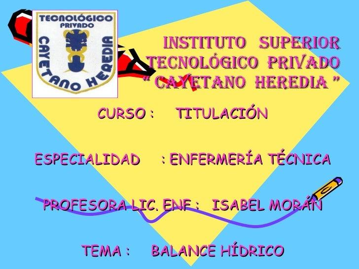 """INSTITUTO  SUPERIOR TECNOLÓGICO  PRIVADO """" CAYETANO  HEREDIA """" CURSO :  TITULACIÓN ESPECIALIDAD  : ENFERMERÍA TÉCNICA PROF..."""