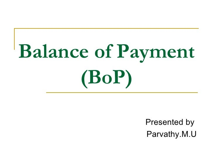 Balance of Payment (BoP) Presented by  Parvathy.M.U