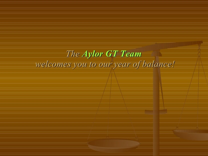 The  Aylor GT Team   welcomes you to our year of balance!