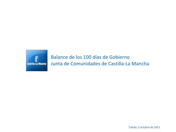 Balance de los 100 días de Gobierno Junta de Comunidades de Castilla-La Mancha Toledo, 5 octubre de 2011