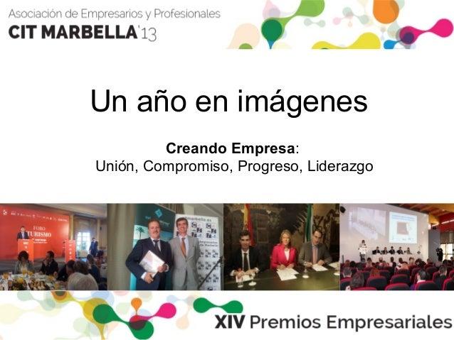 Un año en imágenes Creando Empresa: Unión, Compromiso, Progreso, Liderazgo