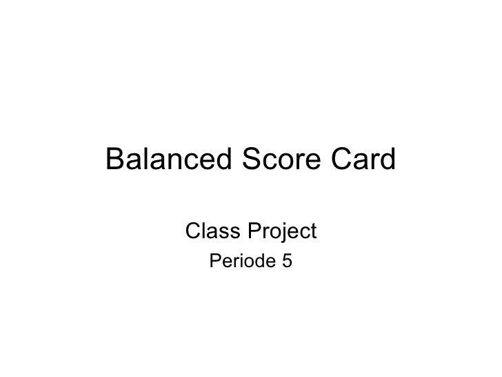 Balanced Score Card Class Project Periode 5