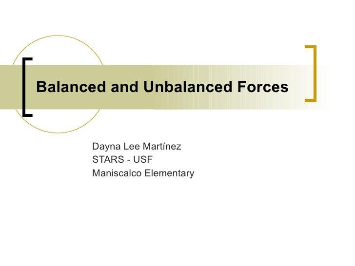 Balanced and Unbalanced Forces Dayna Lee Martínez STARS - USF Maniscalco Elementary
