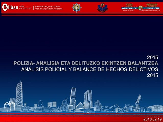 SEGURTASUN SAILA DEPARTAMENTO DE SEGURIDAD Herritarren Segurtasun Saila Área de Seguridad Ciudadana 2015 POLIZIA- ANALISIA...