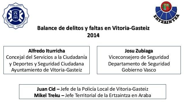 Balance de delitos y faltas en Vitoria-‐Gasteiz  2014  Alfredo Iturricha  Concejal del Servicios a la Ciud...