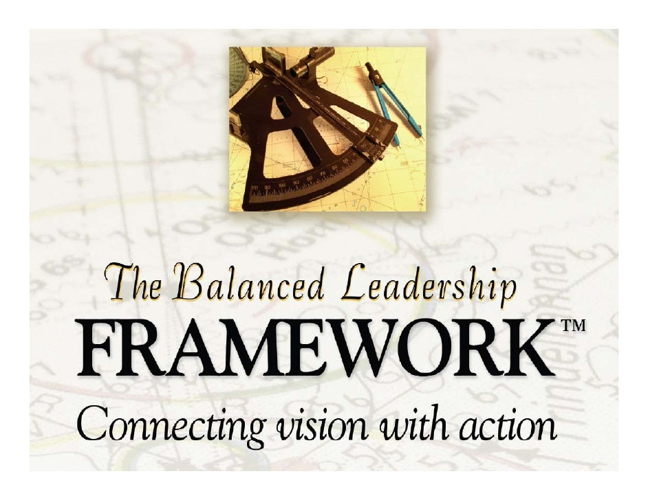 The Balanced Leadership Framework   This analysis began in 2001 with the review of more than 5,000   studies that purporte...