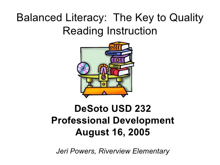 Balanced Literacy:  The Key to Quality Reading Instruction <ul><li>DeSoto USD 232 </li></ul><ul><li>Professional Developme...