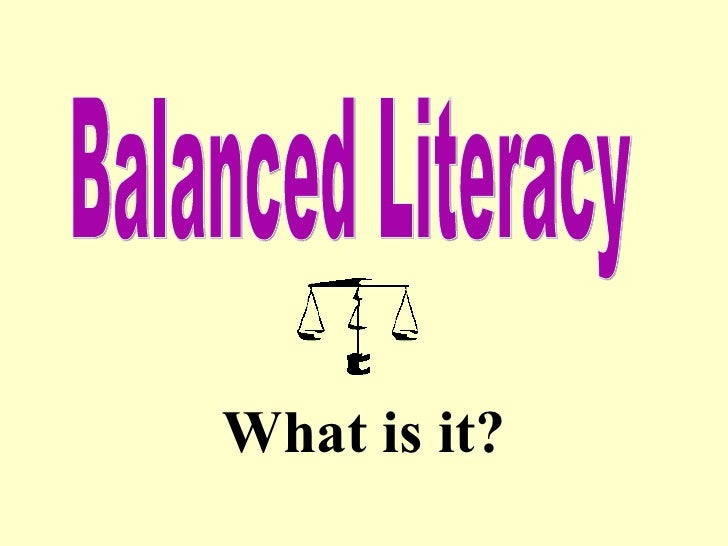 What is it? Balanced Literacy
