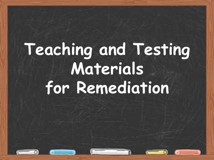 Teaching and Testing     Materials  for Remediation