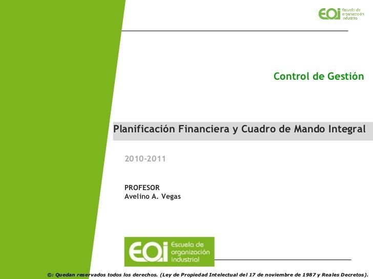 Planificación Financiera y Cuadro de Mando Integral Control de Gestión 2010-2011 PROFESOR Avelino A. Vegas  ©: Quedan rese...