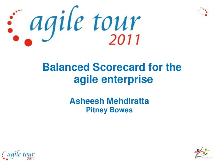 Balanced Scorecard for the     agile enterprise     Asheesh Mehdiratta        Pitney Bowes