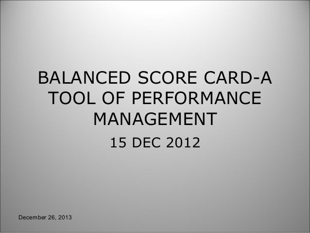 BALANCED SCORE CARD-A TOOL OF PERFORMANCE MANAGEMENT 15 DEC 2012  December 26, 2013