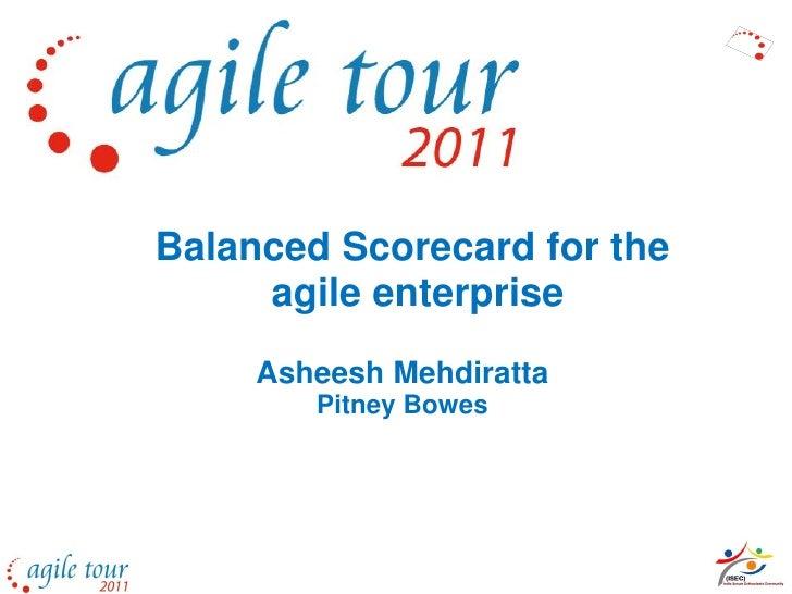 Balanced Scorecard for the     agile enterprise     Asheesh Mehdiratta        Pitney Bowes