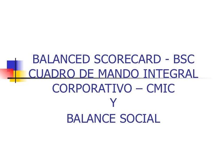 BALANCED SCORECARD - BSC CUADRO DE MANDO INTEGRAL CORPORATIVO – CMIC Y  BALANCE SOCIAL