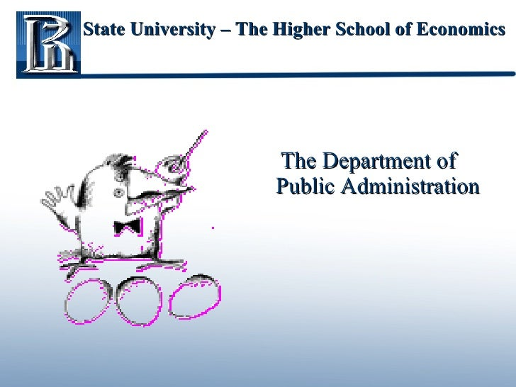 State University – The Higher School of Economics   <ul><li>The Department of Public Administration </li></ul>